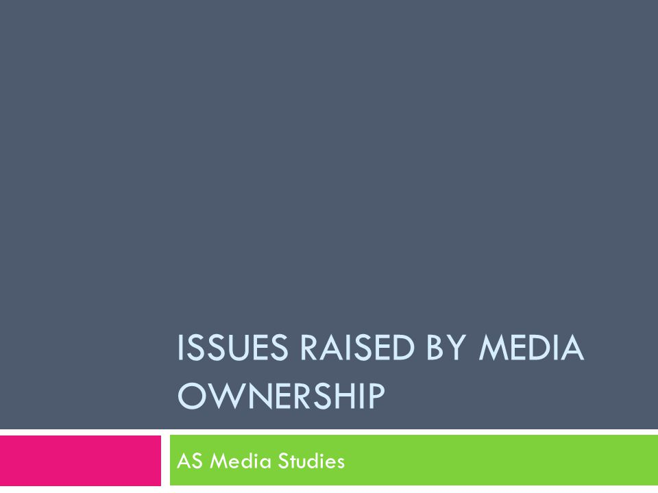 ISSUES RAISED BY MEDIA OWNERSHIP AS Media Studies