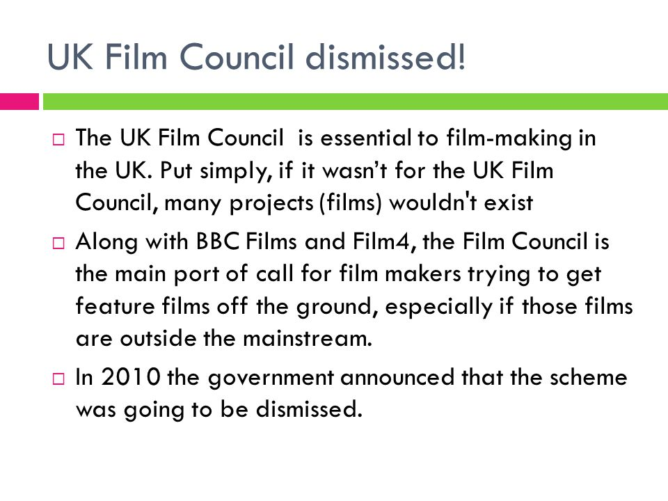 UK Film Council dismissed.  The UK Film Council is essential to film-making in the UK.