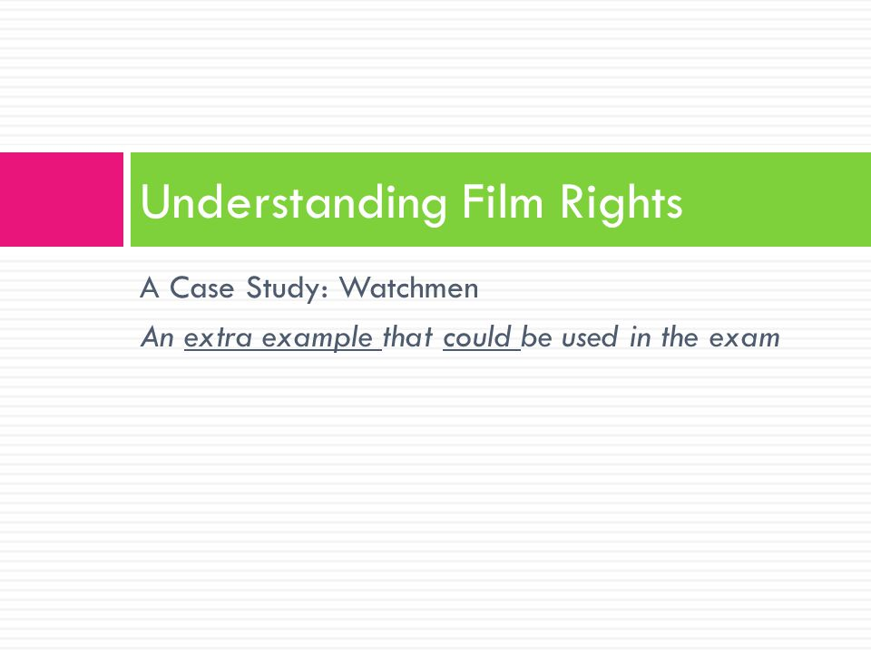 A Case Study: Watchmen An extra example that could be used in the exam Understanding Film Rights