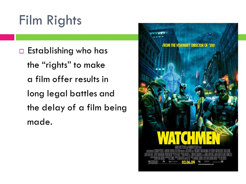 Film Rights  Establishing who has the rights to make a film offer results in long legal battles and the delay of a film being made.