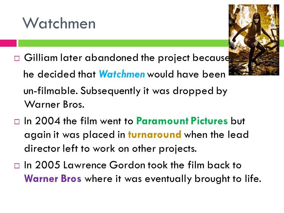 Watchmen  Gilliam later abandoned the project because he decided that Watchmen would have been un-filmable.