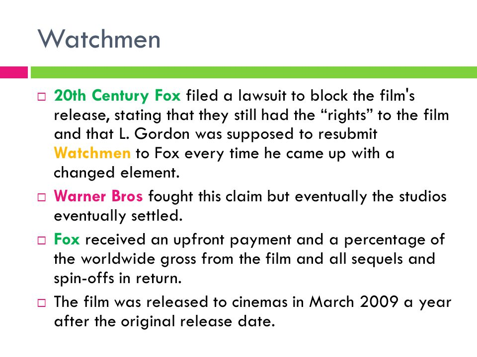 Watchmen  20th Century Fox filed a lawsuit to block the film s release, stating that they still had the rights to the film and that L.