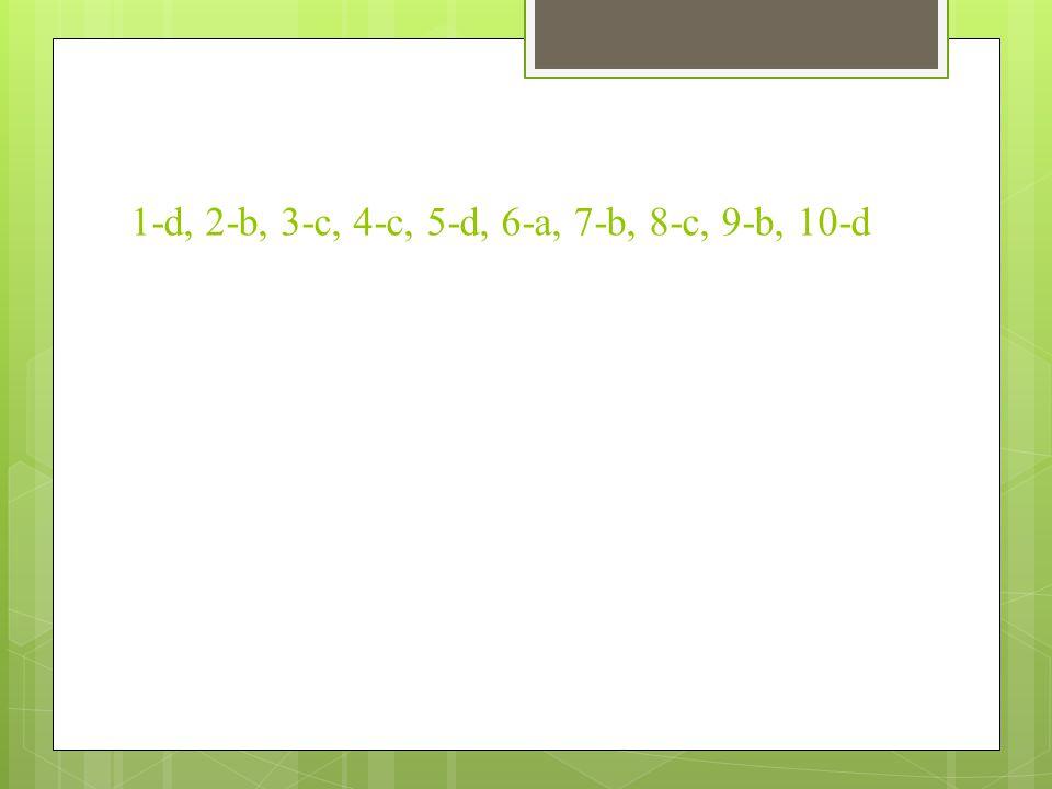1-d, 2-b, 3-c, 4-c, 5-d, 6-a, 7-b, 8-c, 9-b, 10-d
