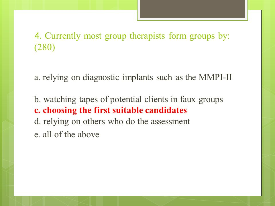 4. Currently most group therapists form groups by: (280) a.
