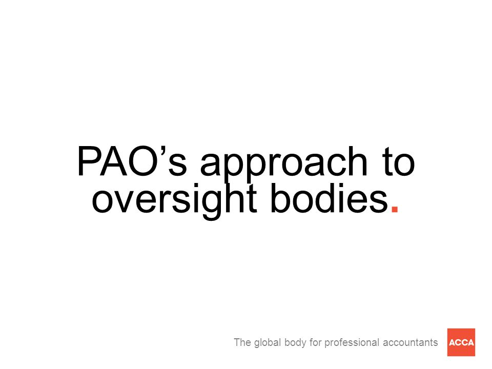 The global body for professional accountants PAO's approach to oversight bodies.