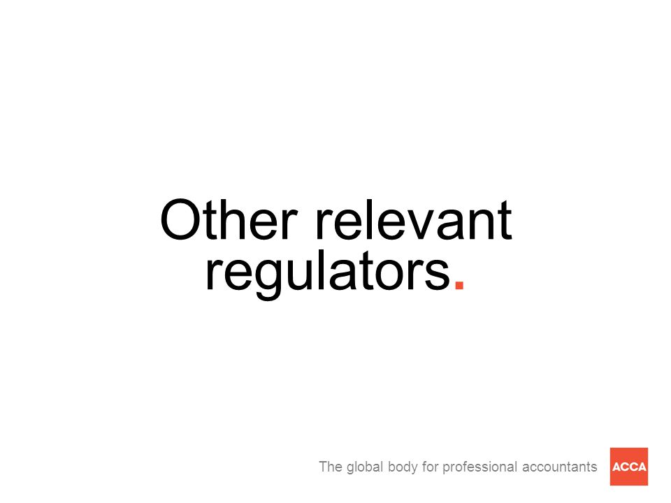 The global body for professional accountants Other relevant regulators.