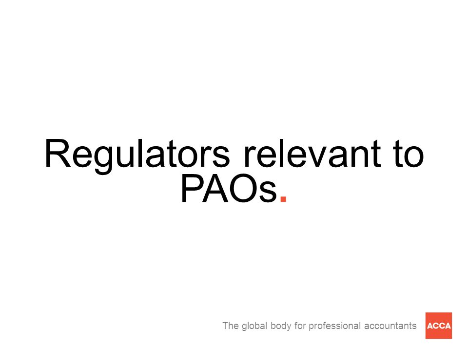 The global body for professional accountants Regulators relevant to PAOs Accounting and audit oversight bodies (a.k.a.