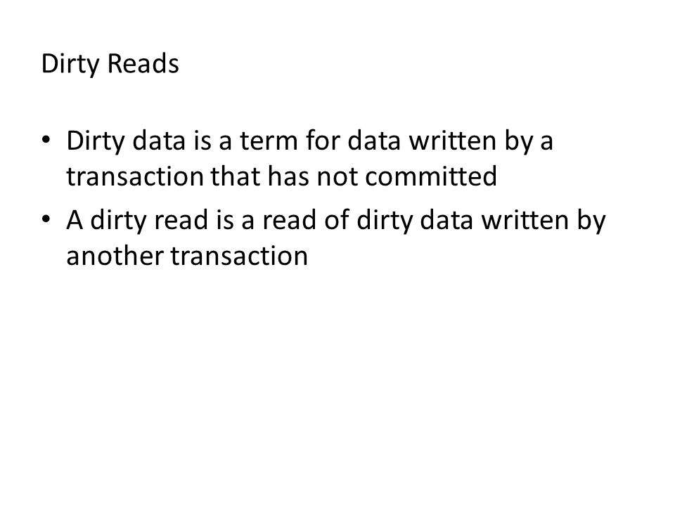 Dirty Reads Dirty data is a term for data written by a transaction that has not committed A dirty read is a read of dirty data written by another tran
