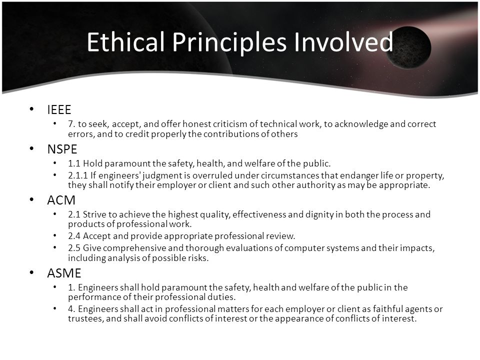 Ethical Principles Involved IEEE 7. to seek, accept, and offer honest criticism of technical work, to acknowledge and correct errors, and to credit pr