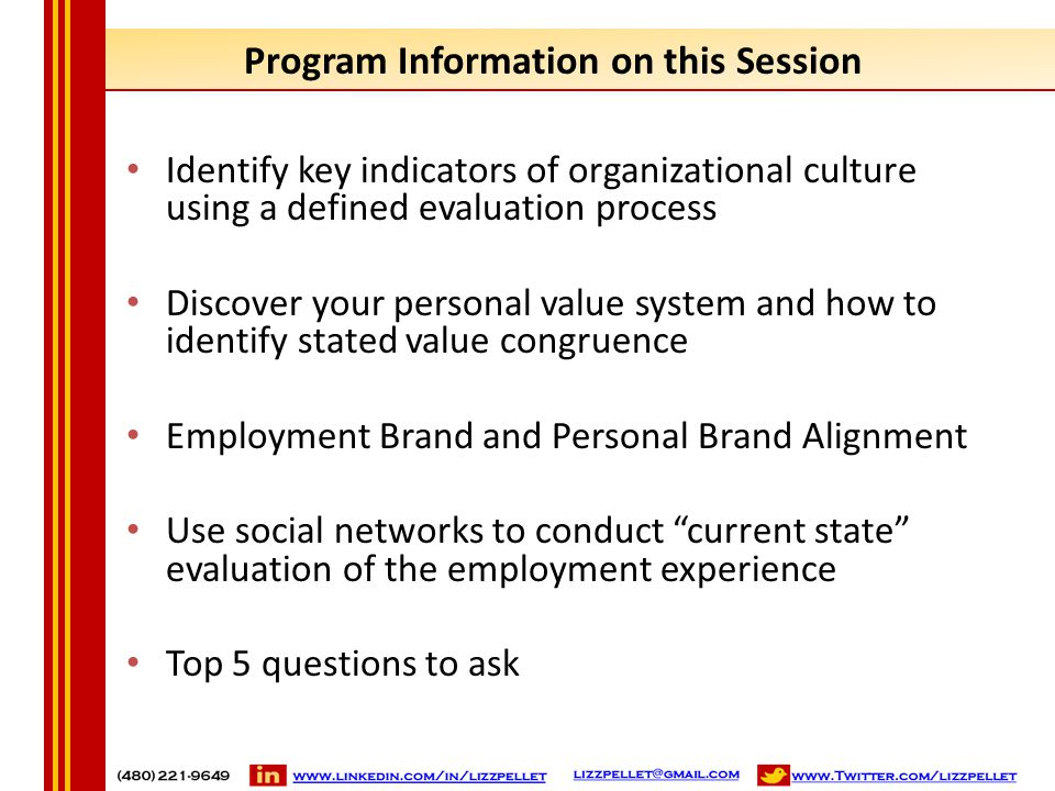 Program Information on this Session Identify key indicators of organizational culture using a defined evaluation process Discover your personal value