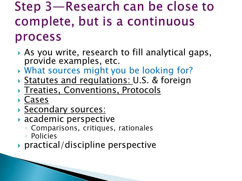  As you write, research to fill analytical gaps, provide examples, etc.