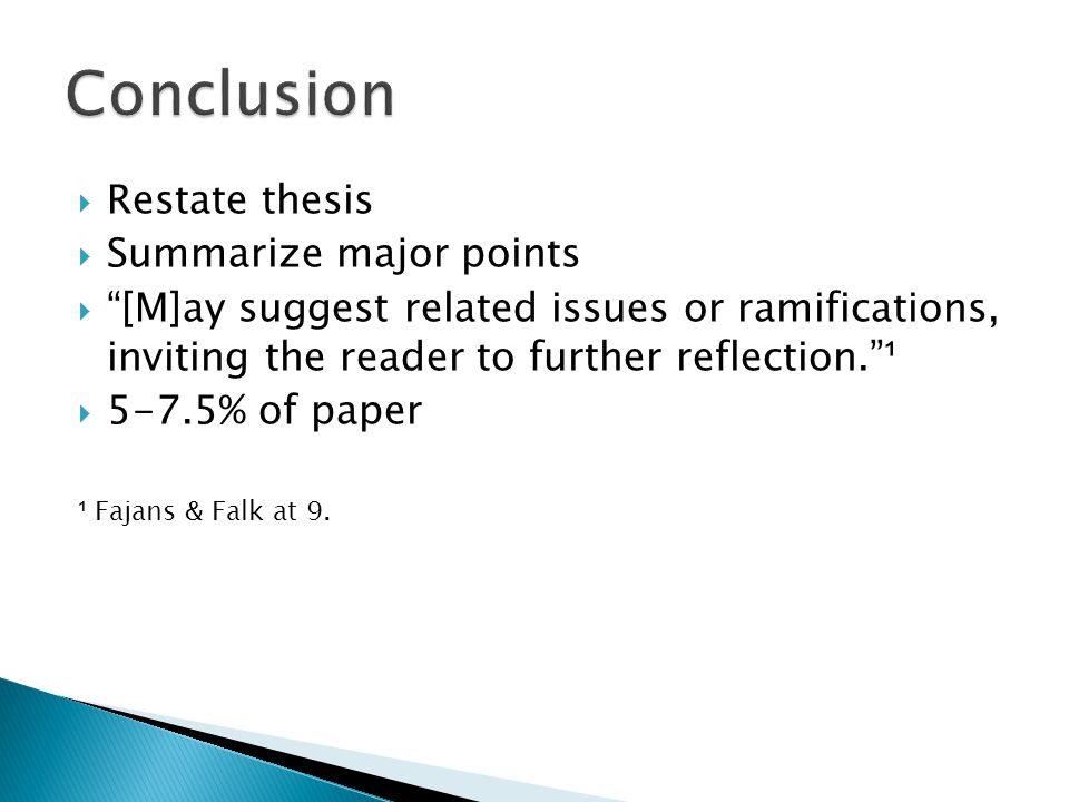  Restate thesis  Summarize major points  [M]ay suggest related issues or ramifications, inviting the reader to further reflection. ¹  5-7.5% of paper ¹ Fajans & Falk at 9.