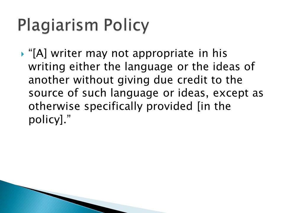  [A] writer may not appropriate in his writing either the language or the ideas of another without giving due credit to the source of such language or ideas, except as otherwise specifically provided [in the policy].