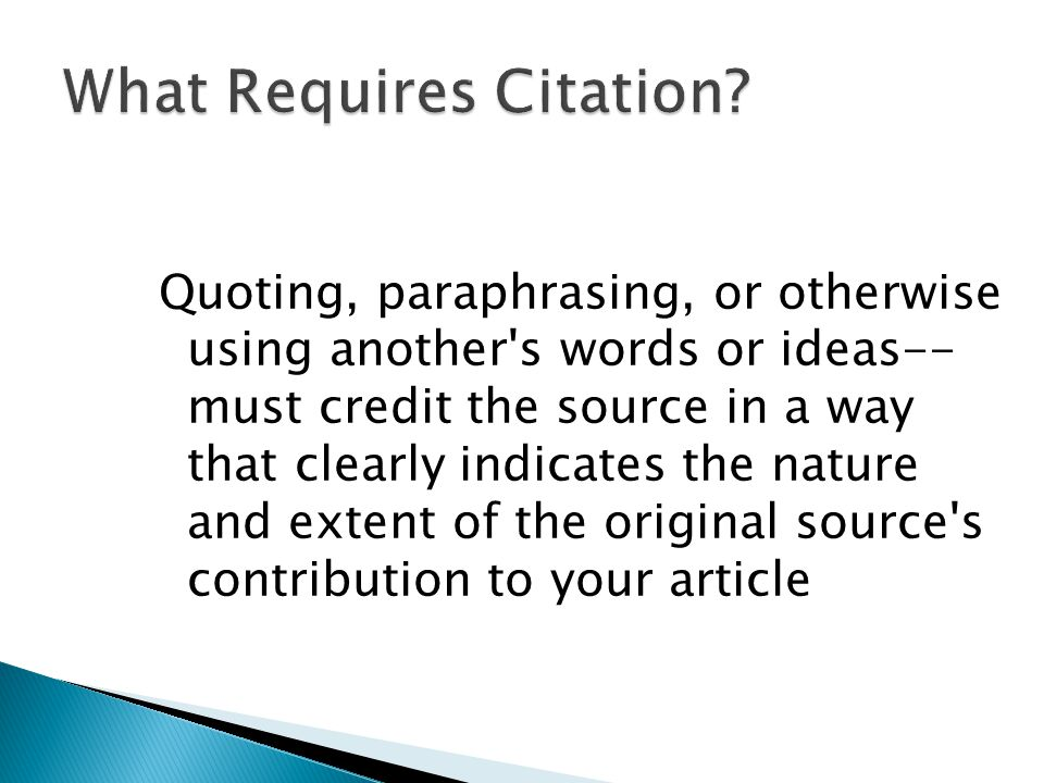 Quoting, paraphrasing, or otherwise using another s words or ideas-- must credit the source in a way that clearly indicates the nature and extent of the original source s contribution to your article