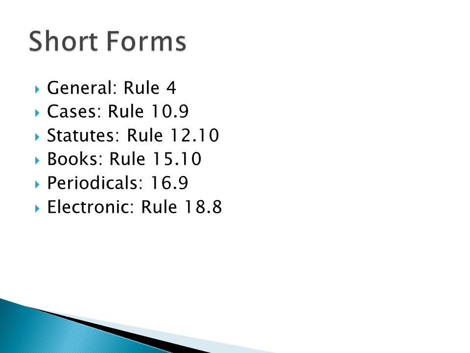  General: Rule 4  Cases: Rule 10.9  Statutes: Rule 12.10  Books: Rule 15.10  Periodicals: 16.9  Electronic: Rule 18.8