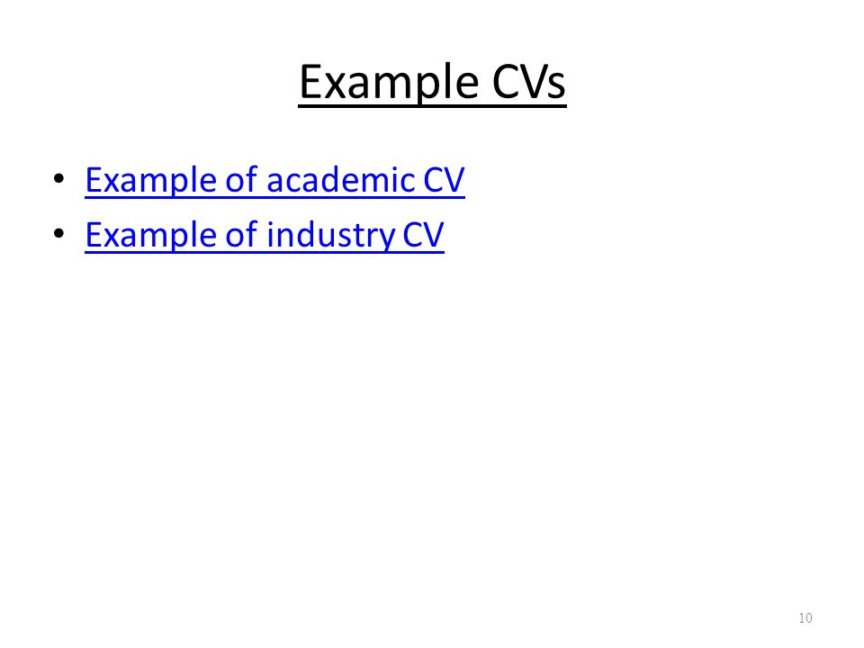 Example CVs Example of academic CV Example of industry CV 10