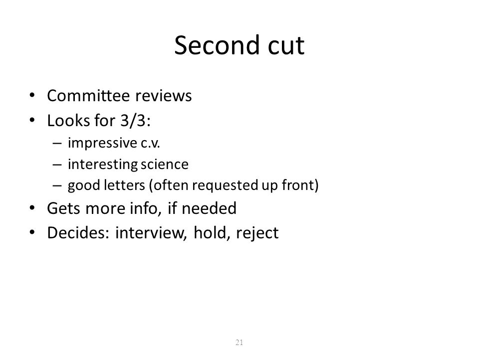 21 Second cut Committee reviews Looks for 3/3: – impressive c.v.