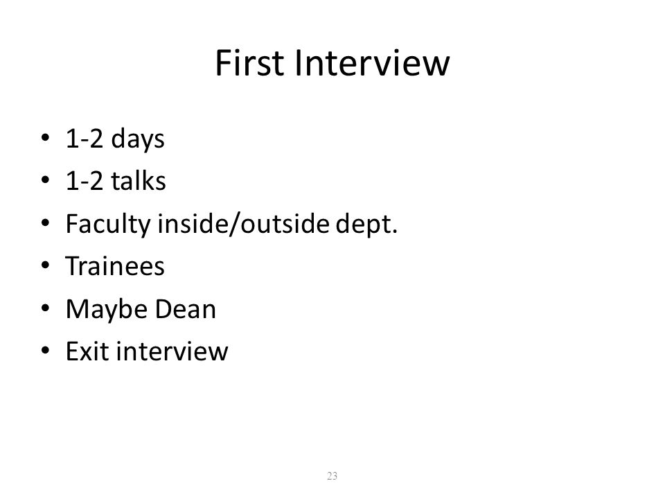 23 First Interview 1-2 days 1-2 talks Faculty inside/outside dept.