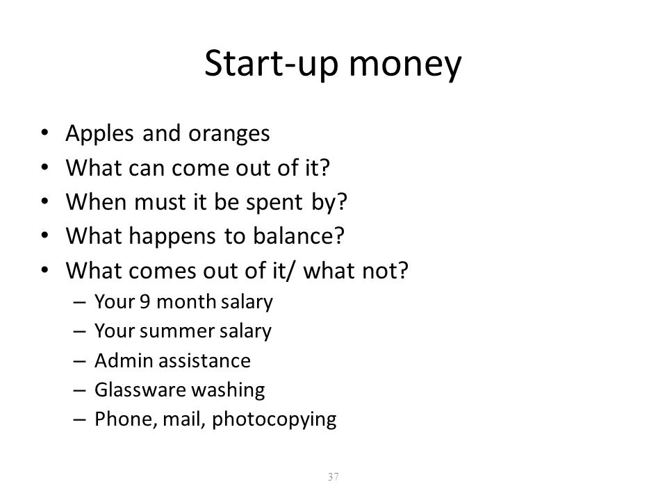 37 Start-up money Apples and oranges What can come out of it.