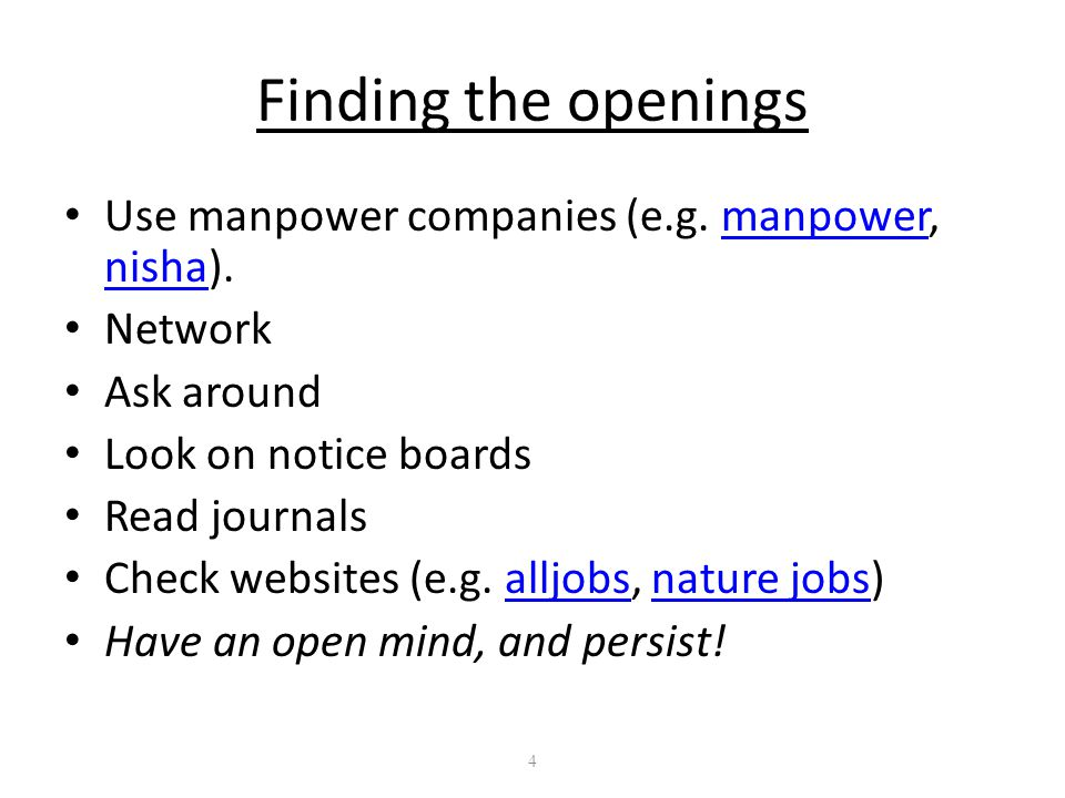 4 Finding the openings Use manpower companies (e.g.