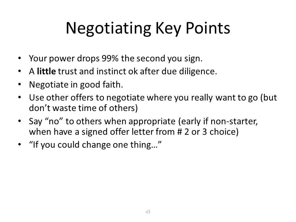 43 Negotiating Key Points Your power drops 99% the second you sign.