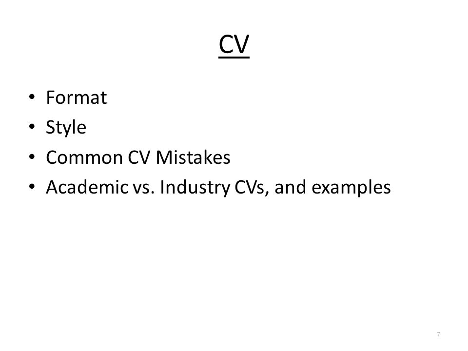CV Format Style Common CV Mistakes Academic vs. Industry CVs, and examples 7