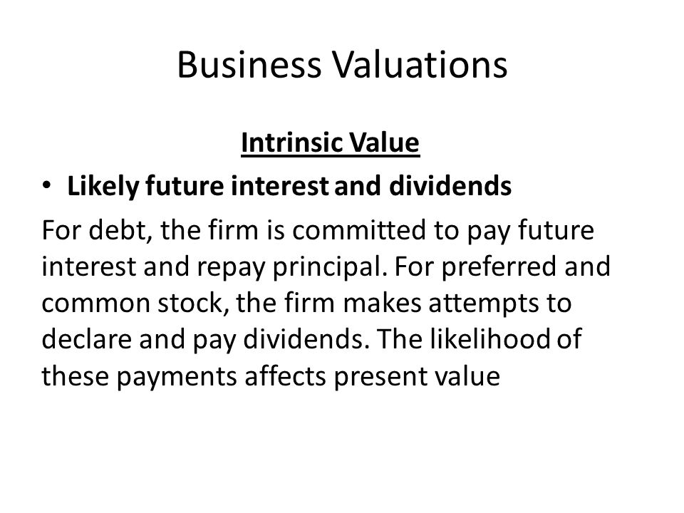 Business Valuations Intrinsic Value Likely future earnings The expected future earnings of the firm are generally viewed as the most important single factor affecting share value.