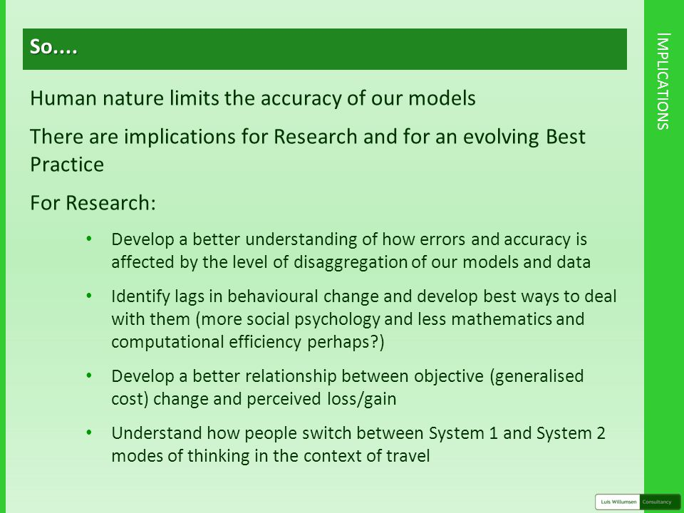 I MPLICATIONSSo.... Human nature limits the accuracy of our models There are implications for Research and for an evolving Best Practice For Research: