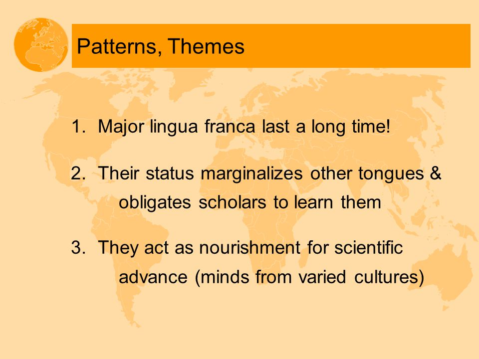 Patterns, Themes 1.Major lingua franca last a long time.