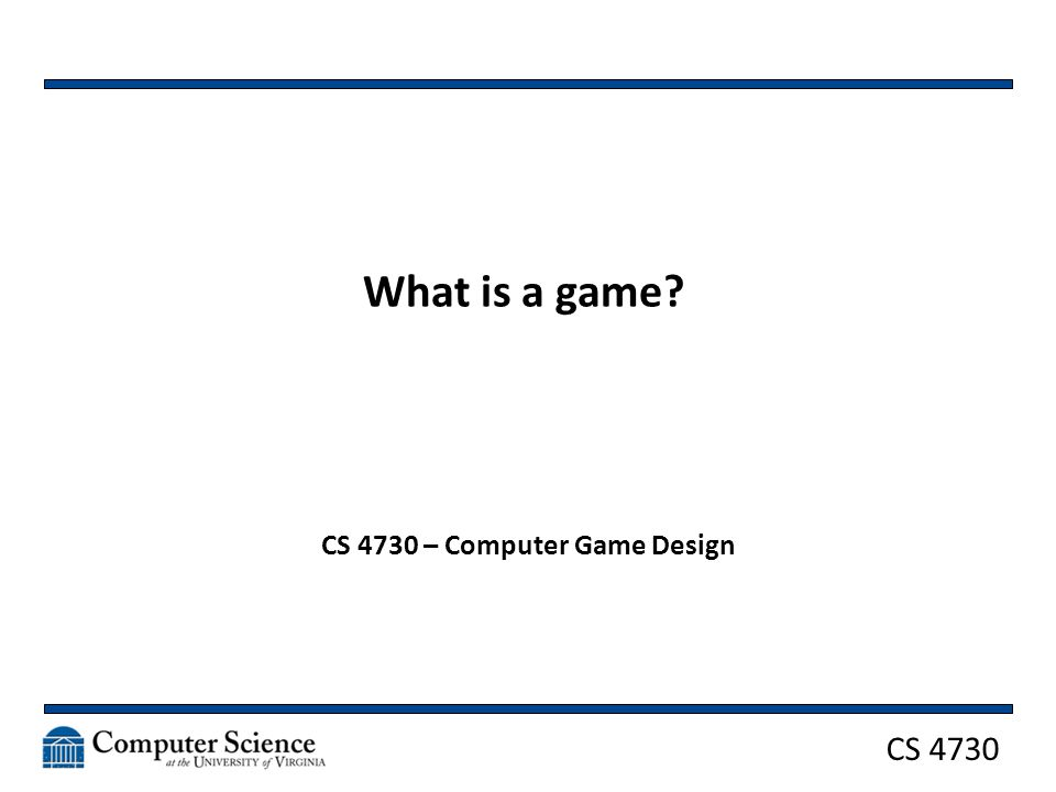 CS 4730 What is a game CS 4730 – Computer Game Design