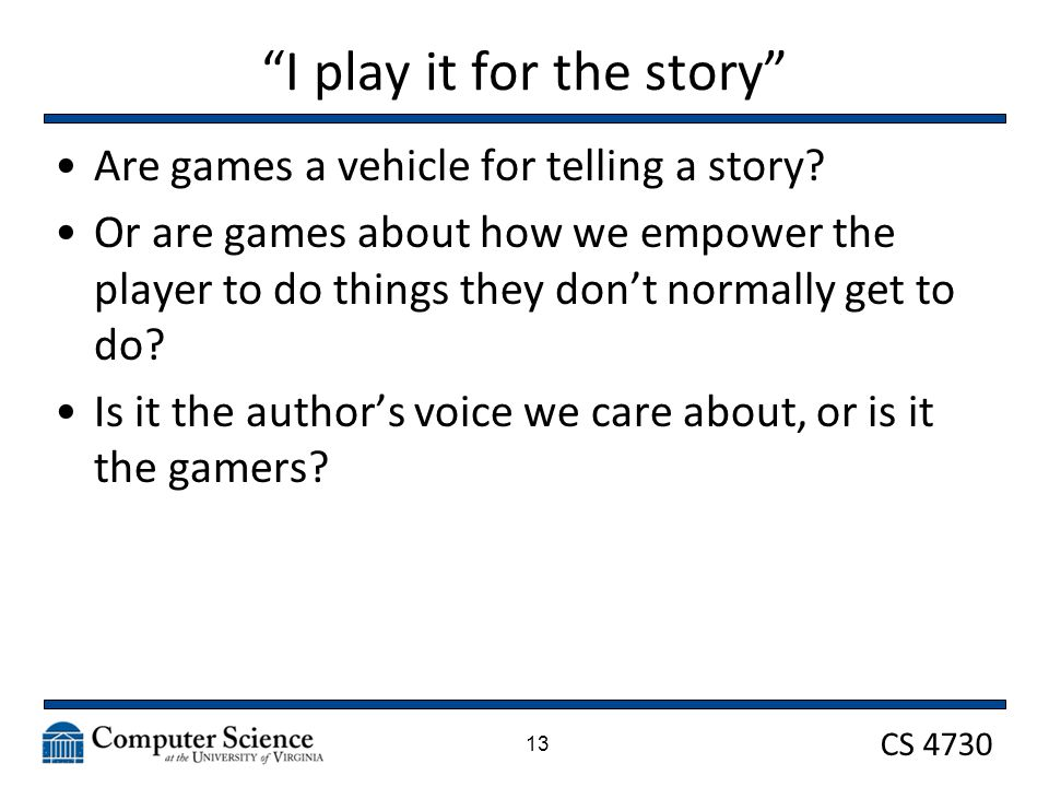 CS 4730 I play it for the story Are games a vehicle for telling a story.