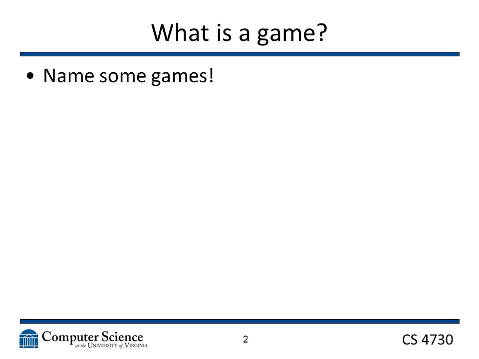 CS 4730 What is a game Name some games! 2