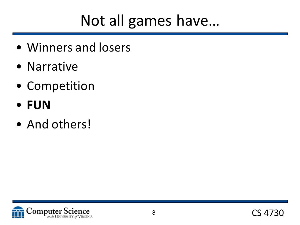 CS 4730 Not all games have… Winners and losers Narrative Competition FUN And others! 8