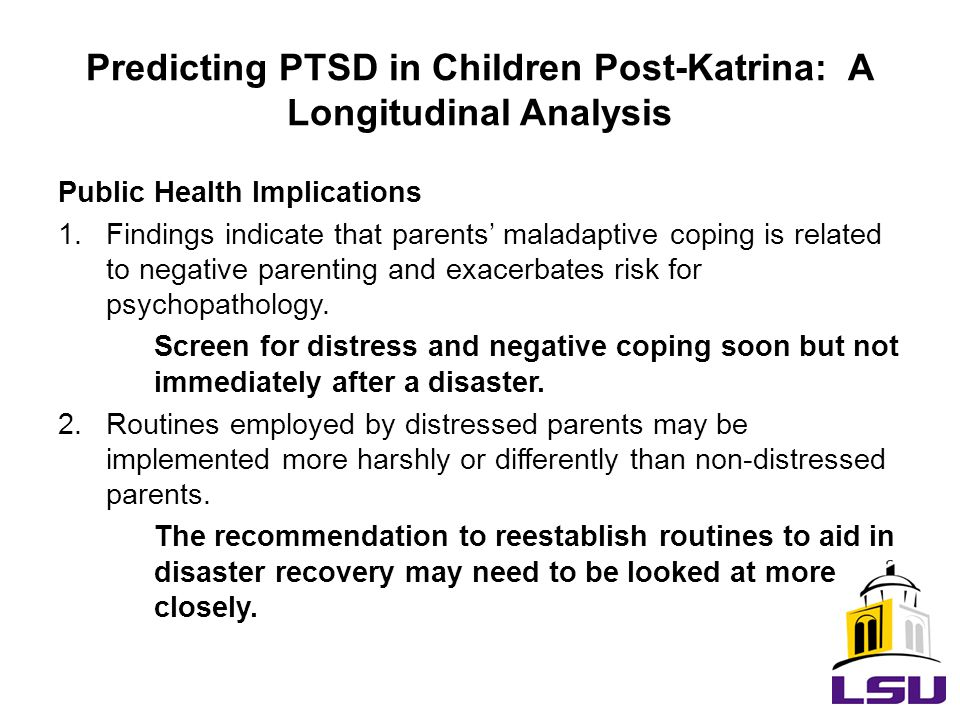 Public Health Implications 1.Findings indicate that parents' maladaptive coping is related to negative parenting and exacerbates risk for psychopathology.
