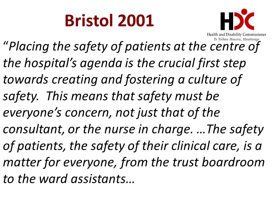 Bristol 2001 Placing the safety of patients at the centre of the hospital's agenda is the crucial first step towards creating and fostering a culture of safety.