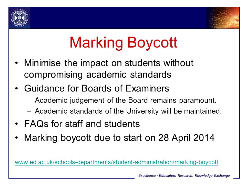 Excellence - Education; Research; Knowledge Exchange Marking Boycott Minimise the impact on students without compromising academic standards Guidance for Boards of Examiners –Academic judgement of the Board remains paramount.