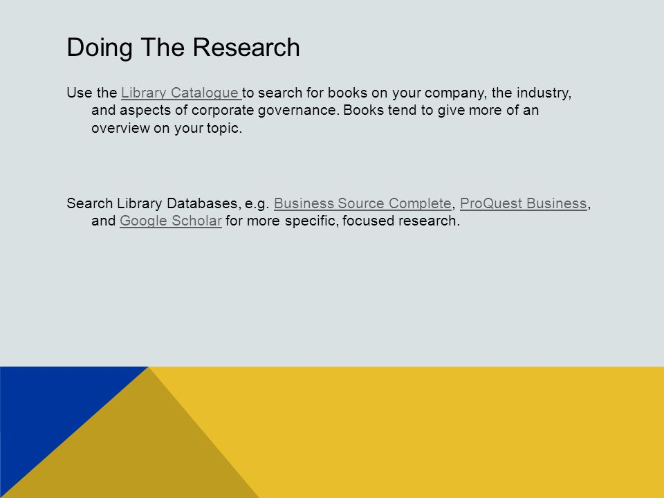 Doing The Research Use the Library Catalogue to search for books on your company, the industry, and aspects of corporate governance.