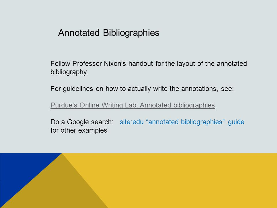 Annotated Bibliographies Follow Professor Nixon's handout for the layout of the annotated bibliography.