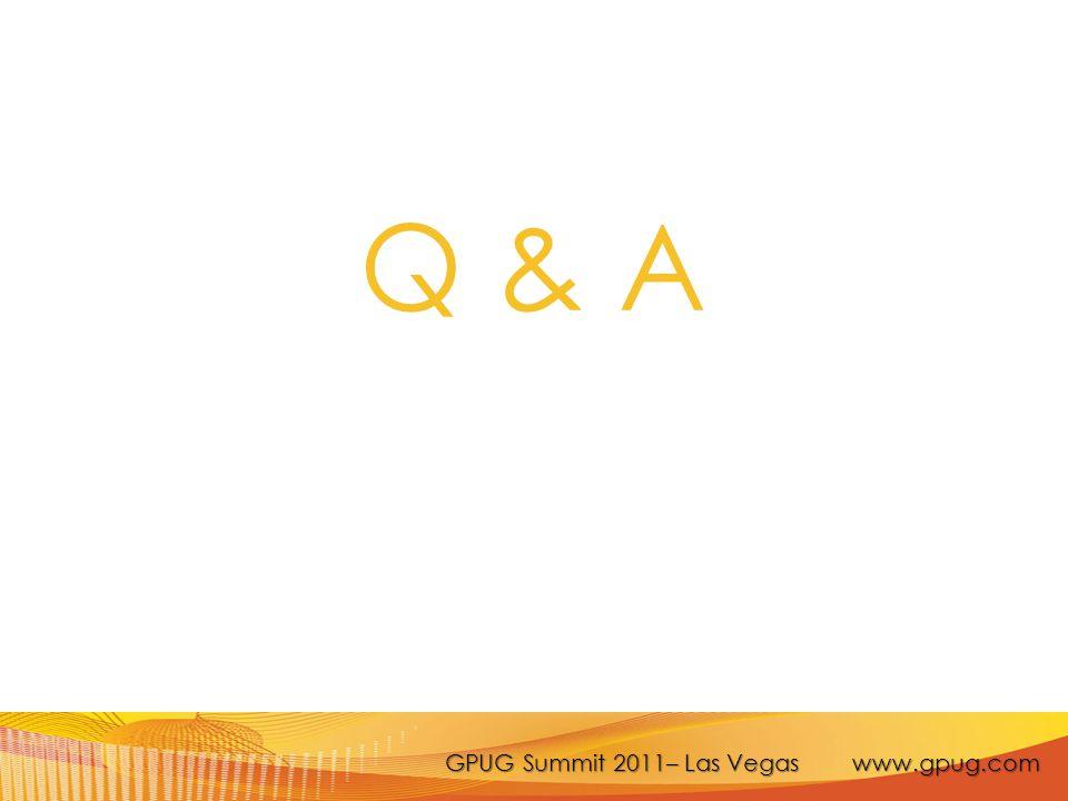 GPUG Summit 2011– Las Vegas www.gpug.com Q & A