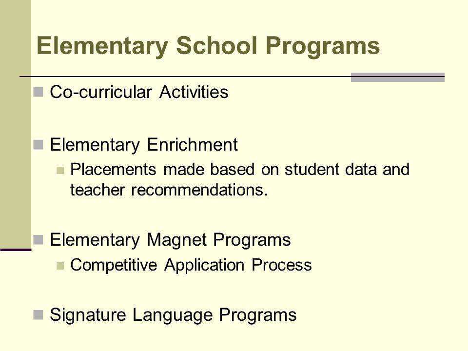 Elementary School Programs Co-curricular Activities Elementary Enrichment Placements made based on student data and teacher recommendations.