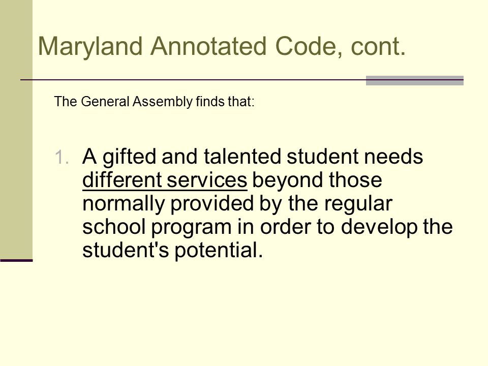 Maryland Annotated Code, cont. The General Assembly finds that: 1.