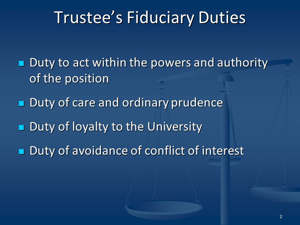 Duty To Act Within The Powers And Authority of Position In addition to statutory and implied powers of trustees which authorize authority to act, there are other statutes which mandate action, or which prohibit action.