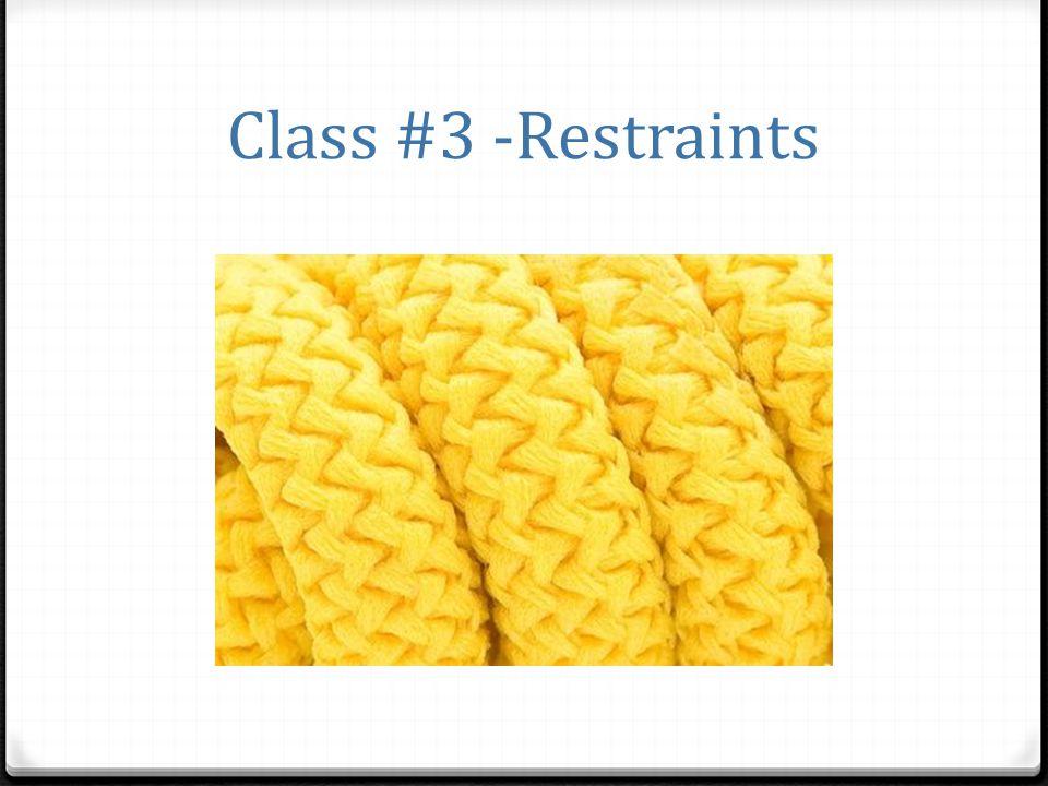 Class #3 -Restraints