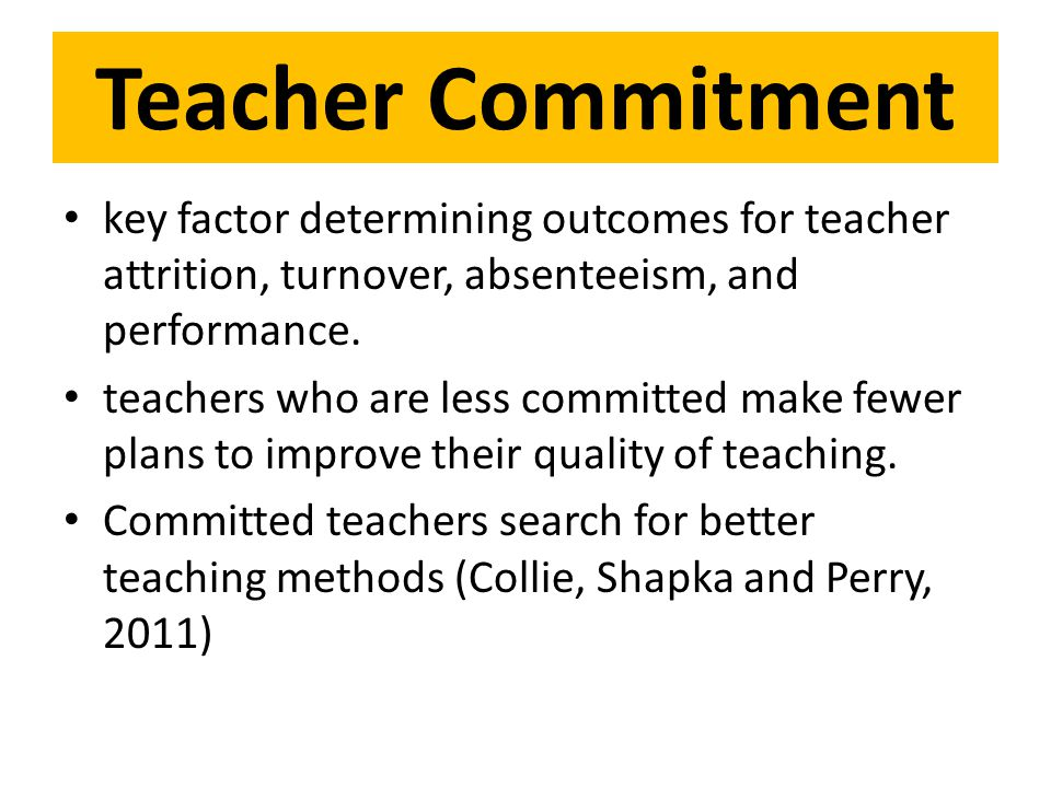 Teacher Commitment key factor determining outcomes for teacher attrition, turnover, absenteeism, and performance.