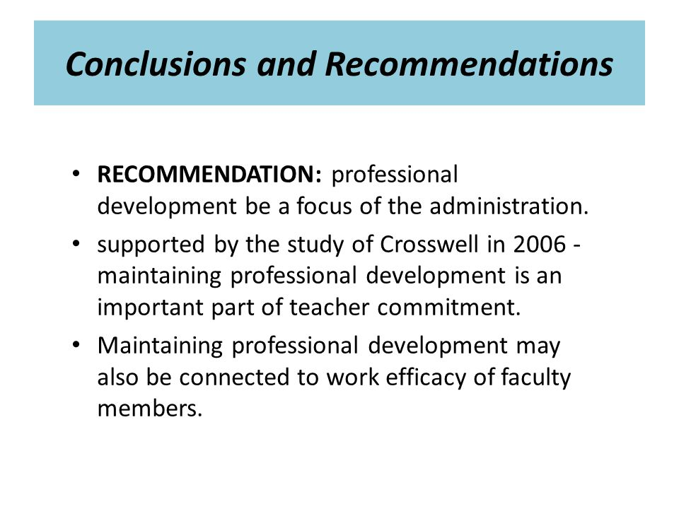 Conclusions and Recommendations RECOMMENDATION: professional development be a focus of the administration.