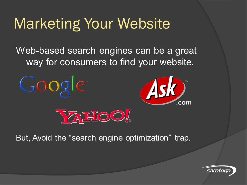 Marketing Your Website Web-based search engines can be a great way for consumers to find your website.