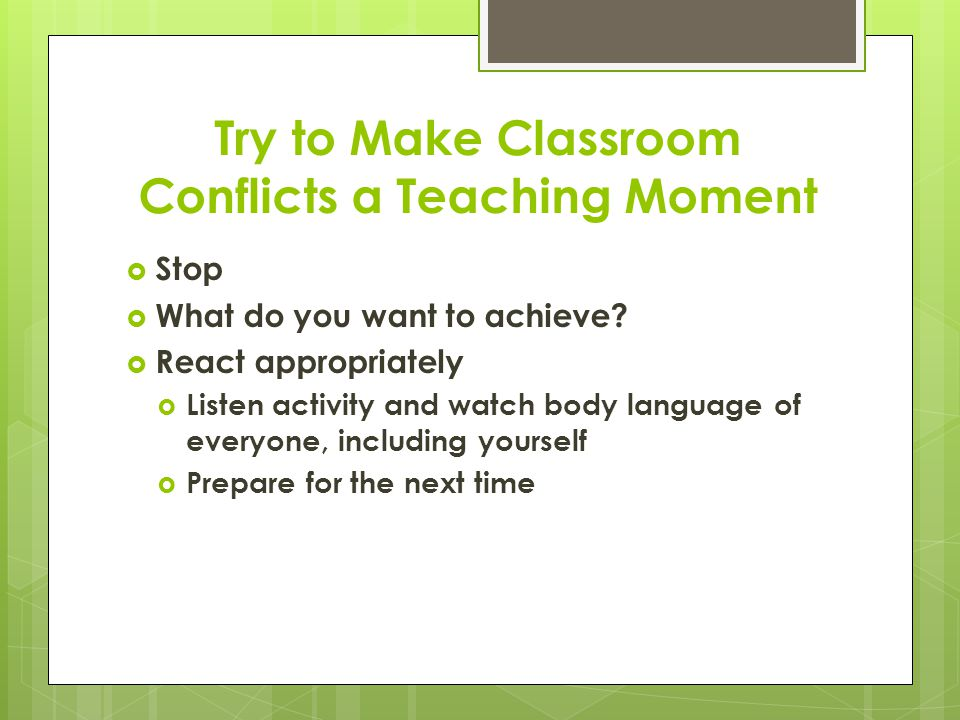 Try to Make Classroom Conflicts a Teaching Moment  Stop  What do you want to achieve.