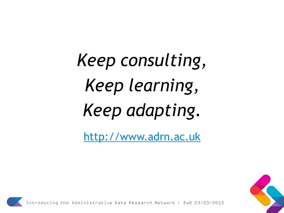 Keep consulting, Keep learning, Keep adapting.