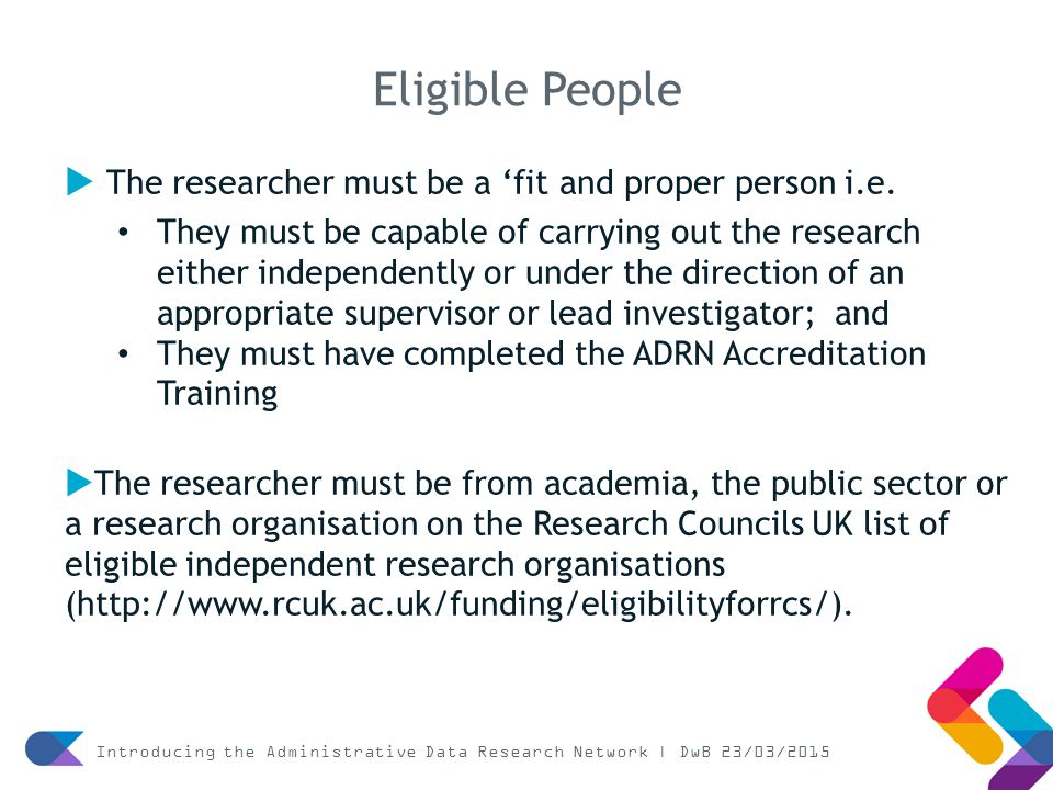  The researcher must be a 'fit and proper person i.e.
