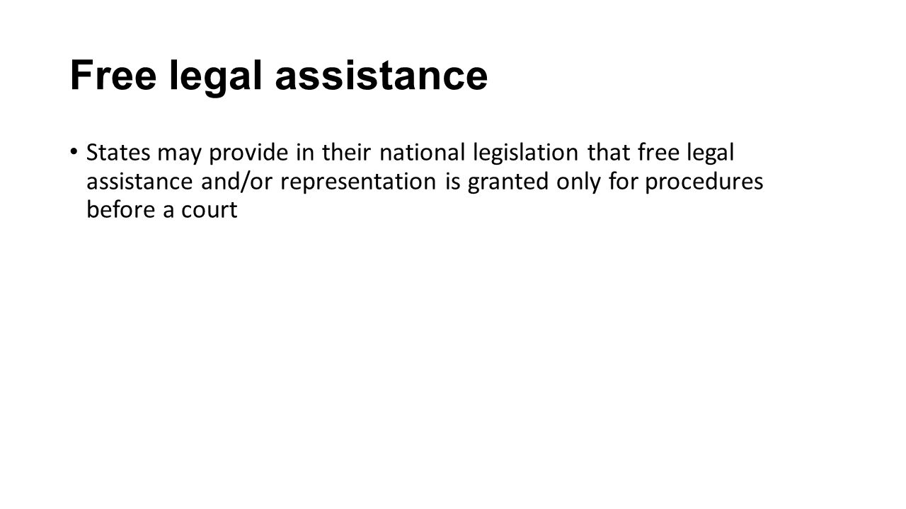 Free legal assistance States may provide in their national legislation that free legal assistance and/or representation is granted only for procedures before a court